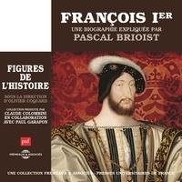 Pascal Brioist - François Ier. Une biographie expliquée par Pascal Brioist.