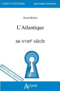 Pascal Brioist - L'Atlantique au XVIIIe siècle.