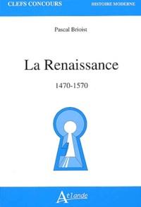 La Renaissance 1470-1570 - Pascal Brioist |