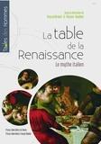 Pascal Brioist et Florent Quellier - La table de la Renaissance - Le mythe italien.