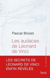 Pascal Brioist - Les audaces de Léonard de Vinci.