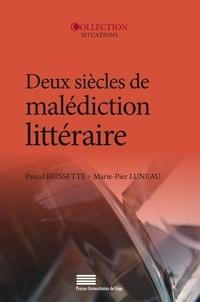 Pascal Brissette et Marie-Pier Luneau - Deux siècles de malédiction littéraire.
