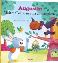 Pascal Brissy et Léa Fabre - Augustin, Maître Corbeau et la chocogalette.