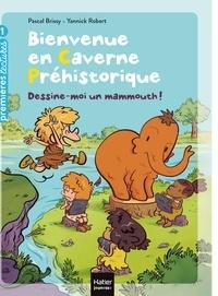 Pascal Brissy - Bienvenue en caverne préhistorique - Dessine-moi un mammouth ! GS/CP 5/6 ans.