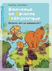 Pascal Brissy et Yannick Robert - Bienvenue en caverne préhistorique Tome 4 : Dessine-moi un mammouth !.