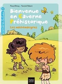 Pascal Brissy et Yannick Robert - Bienvenue en caverne préhistorique Tome 6 : Les mathématigres !.