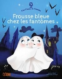Pascal Brissy et Emmanuelle Colin - Frousse bleue chez les fantômes.