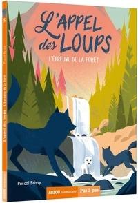 Pascal Brissy - L'appel des loups Tome 5 : L'épreuve de la forêt.