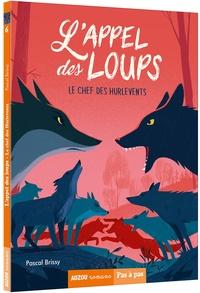 Pascal Brissy - L'appel des loups Tome 6 : Le chef des Hurlevents.