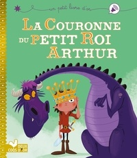 Pascal Brissy et Christophe Lautrette - La couronne du petit roi Arthur.