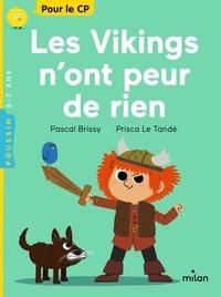 Pascal Brissy et Prisca Le Tandé - Les Vikings n'ont peur de rien.