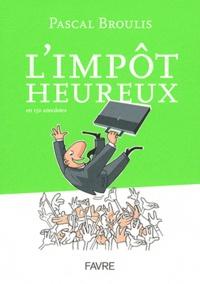 Pascal Broulis - L'impôt heureux - En 150 anecdotes.