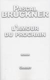 Pascal Bruckner - L'amour du prochain.
