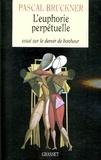 Pascal Bruckner - L'euphorie perpétuelle.