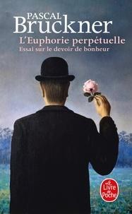 Pascal Bruckner - L'euphorie perpétuelle. - Essai sur le devoir de bonheur.