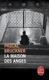 Pascal Bruckner - La Maison des Anges.