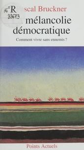 Pascal Bruckner - La mélancolie démocratique - Comment vivre sans ennemis ?.