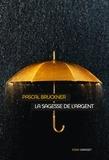 Pascal Bruckner - La sagesse de l'argent - essai.
