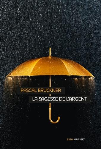 Pascal Bruckner - La sagesse de l'argent.