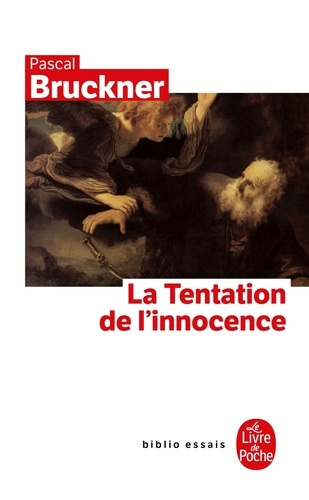 Pascal Bruckner - La tentation de l'innocence.