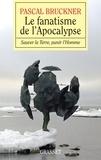 Pascal Bruckner - Le fanatisme de l'Apocalypse.