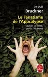 Pascal Bruckner - Le fanatisme de l'apocalypse - Sauver la Terre, punir l'homme.