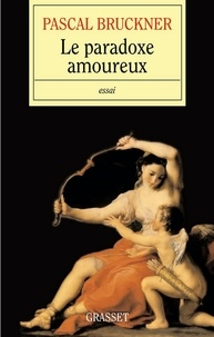 Pascal Bruckner - Le paradoxe amoureux.