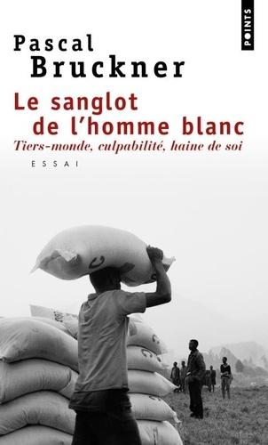 Pascal Bruckner - Le sanglot de l'homme blanc - Tiers-monde, culpabilité, haine de soi.