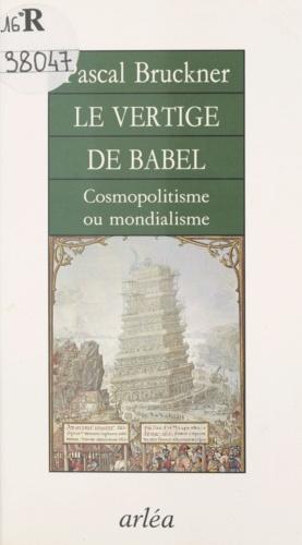 Pascal Bruckner - Le vertige de Babel - Cosmopolitisme ou mondialisme.