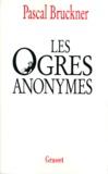 Pascal Bruckner - Les ogres anonymes. suivi de L'effaceur - Deux contes.