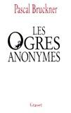 Pascal Bruckner - Les ogres anonymes.