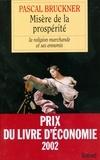 Pascal Bruckner - Misère de la prospérité.
