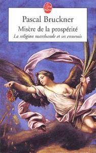 Pascal Bruckner - Misère de la prospérité - La religion marchande et ses ennemis.