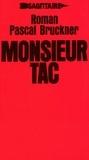 Pascal Bruckner - Monsieur Tac.