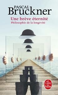 Pascal Bruckner - Une brève éternité - Philosophie de la longévité.