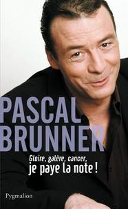 Pascal Brunner - Gloire, galère, cancer - Je paye la note.