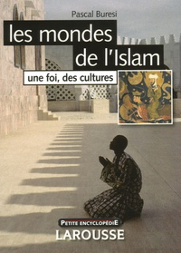 Pascal Buresi - Les mondes de l'Islam - Une foi, des cultures.
