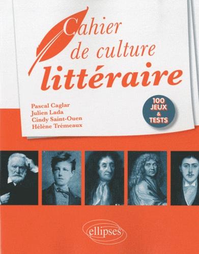 Pascal Caglar et Julien Lada - Cahier de culture littéraire - 100 jeux et tests.