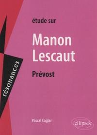 Pascal Caglar - Etude sur Manon Lescaut, Abbé Prévost.