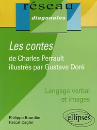 Pascal Caglar et Philippe Bourdier - Les contes de Charles Perrault illustrés par Gustave Doré.