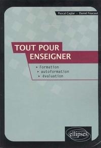 Pascal Caglar et Daniel Foucaut - Tout pour enseigner - Formation, autoformation, évaluation.