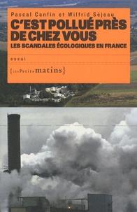 Pascal Canfin et Wilfrid Séjeau - C'est pollué près de chez vous - Les scandales écologiques en France.