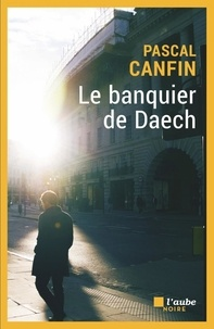 Pascal Canfin - Le banquier de Daech.