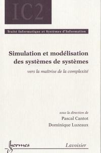Pascal Cantot et Dominique Luzeaux - Simulation et modélisation des systèmes de systèmes - Vers la maîtrise de la complexité.