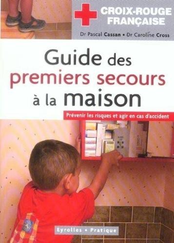 Pascal Cassan et Caroline Cross - Guide des premiers secours à la maison.