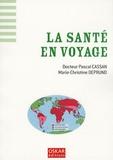 Pascal Cassan et Marie-Christine Deprund - La santé en voyage.