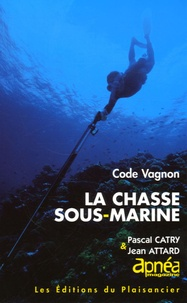 Pascal Catry et Jean Attard - La chasse sous-marine.