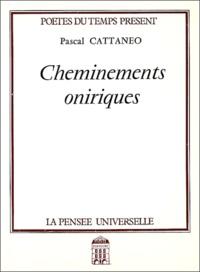 Pascal Cattanéo - Cheminements oniriques.