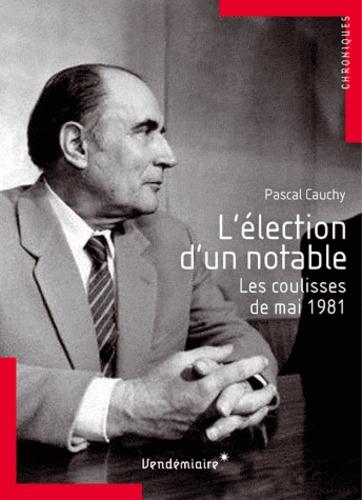 Pascal Cauchy - L'élection d'un notable - Les coulisses de mai 1981.