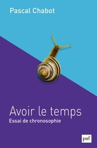 Pascal Chabot - Avoir le temps - Essai de chronosophie.
